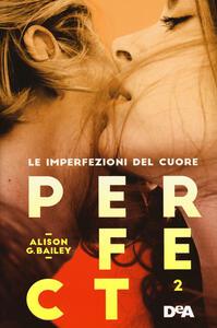 Perfect 2. Le imperfezioni del cuore - Alison G. Bailey - copertina