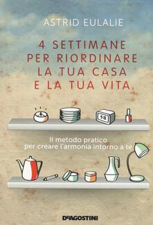 Quattro settimane per riordinare la tua casa e la tua vita - Astrid Eulalie - copertina