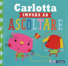 Atomicabionda-ilfilm.it Carlotta impara ad ascoltare. Ediz. a colori Image
