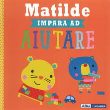 Ristorantezintonio.it Matilde impara ad aiutare. Ediz. a colori Image