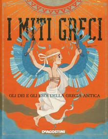 I miti greci. Gli dei e gli eroi della Grecia antica. Con app per smartphone e tablet.pdf