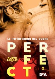 Perfect 2. Le imperfezioni del cuore - Alison G. Bailey,Marilisa Pollastro - ebook