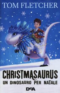 Christmasaurus. Un dinosauro per Natale - Tom Fletcher - copertina