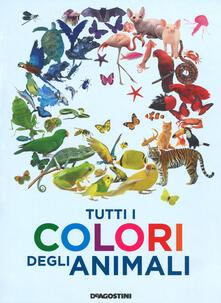 Tutti i colori degli animali. Ediz. a colori - Anita Ganeri - copertina