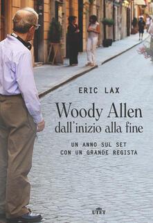 Woody Allen dall'inizio alla fine. Un anno sul set con un grande regista. Con Contenuto digitale (fornito elettronicamente) - Eric Lax - copertina