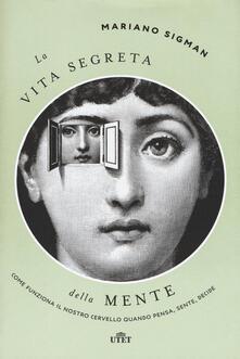 La vita segreta della mente. Come funziona il nostro cervello quando pensa, sente, decide. Con ebook.pdf
