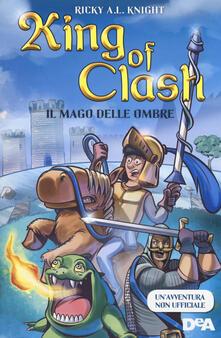 Il mago delle ombre. King of Clash - Ricky A. L. Knight - copertina