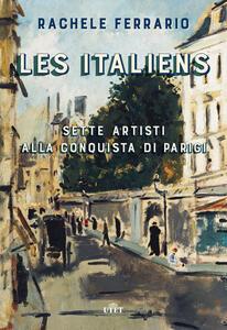 Les italiens. Sette artisti alla conquista di Parigi. Con ebook