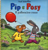 Il Il palloncino rosso. Pip e Posy. Ediz. a colori - Scheffler Axel - wuz.it