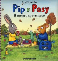 Il Il mostro spaventoso. Pip e Posy. Ediz. a colori - Scheffler Axel - wuz.it