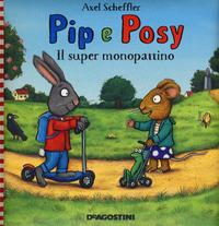 Il Il super monopattino. Pip e Posy. Ediz. a colori - Scheffler Axel - wuz.it