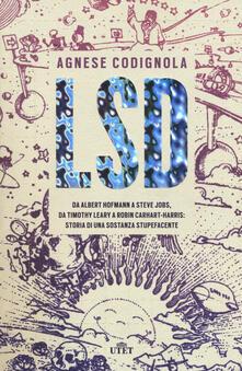 Listadelpopolo.it LSD. Da Albert Hofmann a Steve Jobs, da Timothy Leary a Robin Carhart-Harris: storia di una sostanza stupefacente. Con ebook Image