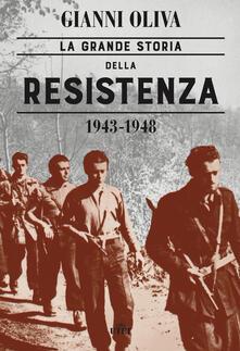 La grande storia della Resistenza (1943-1948). Con ebook - Gianni Oliva - copertina