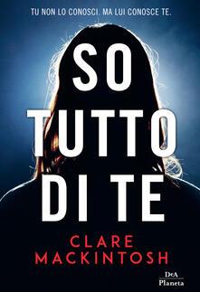 So tutto di te - Clare MacKintosh,Chiara Brovelli - ebook
