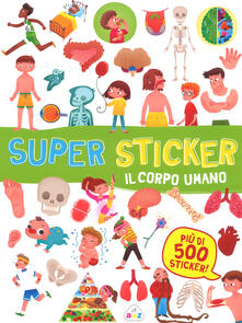 Amatigota.it Il corpo umano. Super sticker. Con adesivi. Ediz. a colori Image