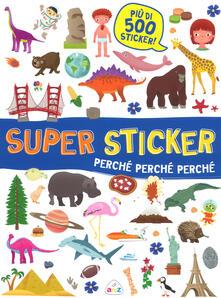 Perché, perché, perché. Super sticker. Con adesivi. Ediz. a colori.pdf