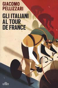 Libro Gli italiani al Tour de France. Con e-book Giacomo Pellizzari