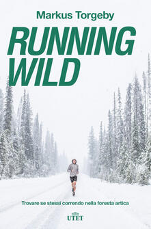 Running wild. Trovare se stessi correndo nella foresta artica. Con ebook - Markus Torgeby - copertina