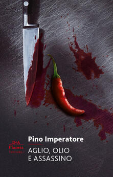 Aglio, olio e assassino - Pino Imperatore - ebook