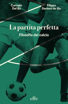 La partita perfetta. Filosofia del calcio - Corrado Del Bò,Filippo Santoni De Sio - ebook