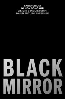 Io non sono qui. Visioni e inquietudini da un futuro presente. Black Mirror.pdf