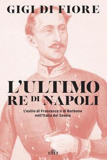Associazionelabirinto.it L' ultimo re di Napoli. L'esilio di Francesco II di Borbone nell'Italia dei Savoia Image