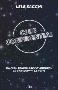 Club confidential. Cultura, dancefloor e rivoluzioni: un dj racconta la notte. Con ebook - Lele Sacchi - copertina