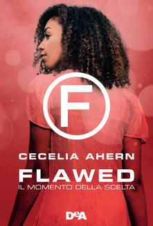 Il momento della scelta. Flawed - Giovanna Scocchera,Cecelia Ahern - ebook