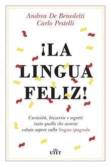 ¡La lingua feliz! Curiosità, bizzarrie e segreti: tutto quello che avreste voluto sapere sulla lingua spagnola. Con ebook.pdf