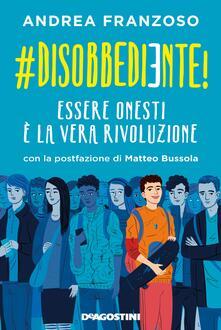 #disobbediente! Essere onesti è la vera rivoluzione - Andrea Franzoso - copertina