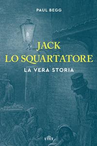 Jack lo Squartatore. La vera storia - Begg Paul - wuz.it