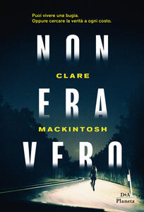Non era vero - Clare MacKintosh - copertina