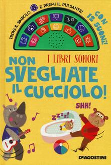 Non svegliate il cucciolo! I libri sonori. Ediz. a colori.pdf