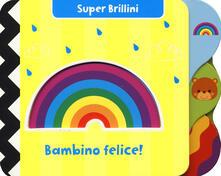 Lpgcsostenible.es Bambino felice! Super brillini. Ediz. a colori Image