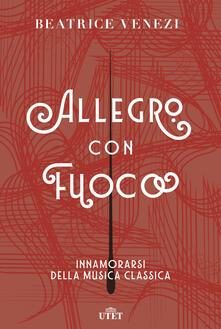 Allegro con fuoco. Innamorarsi della musica classica - Beatrice Venezi - copertina