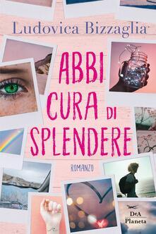 Abbi cura di splendere - Ludovica Bizzaglia - copertina