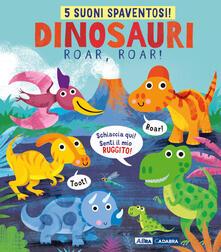 Fondazionesergioperlamusica.it Dinosauri, roar, roar! Libro sonoro. Ediz. a colori Image