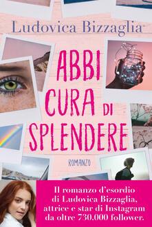 Abbi cura di splendere - Ludovica Bizzaglia - ebook