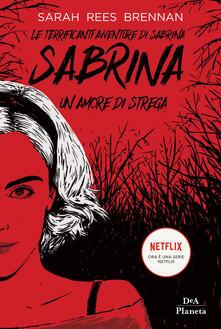 Le terrificanti avventure di Sabrina. Un amore di strega - Sarah Rees Brennan - copertina