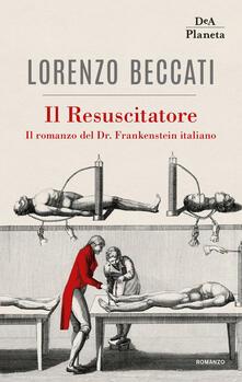 Il Resuscitatore. Il romanzo del Dr. Frankenstein italiano - Lorenzo Beccati - ebook
