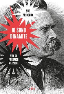Io sono dinamite. Vita di Friedrich Nietzsche - Luisa Agnese Dalla Fontana,Sue Prideaux - ebook