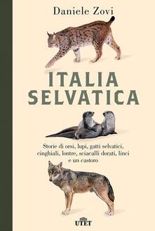Italia selvatica. Storie di orsi, lupi, gatti selvatici, cinghiali, lontre, sciacalli dorati, linci e un castoro.pdf
