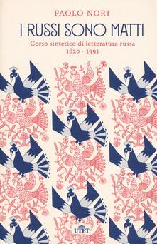 I russi sono matti. Corso sintetico di letteratura russa 1820 - 1991 - Paolo Nori - copertina