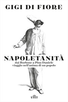 Napoletanità. Dai Borbone a Pino Daniele, viaggio nell'anima di un popolo - Gigi Di Fiore - ebook
