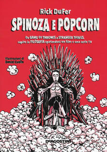 Daddyswing.es Spinoza e popcorn. Da Game of thrones a Stranger things, capire la filosofia sparandosi un film o una serie TV Image
