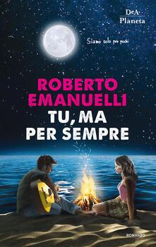 Tu, ma per sempre - Roberto Emanuelli - copertina