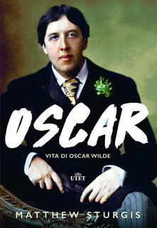 Oscar. Vita di Oscar Wilde - Matthew Sturgis - copertina