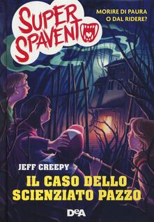 Il caso dello scienziato pazzo. Super spavento - Jeff Creepy - copertina