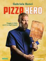 Pizza hero. Viaggio in Italia con il re degli impasti