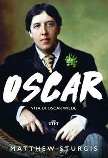 Oscar. Vita di Oscar Wilde - Matthew Sturgis,Luca Fusari,Sara Prencipe - ebook